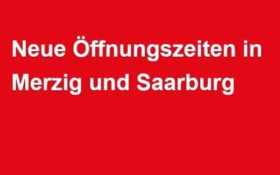 Neue Öffnungszeiten in Merzig und Saarburg